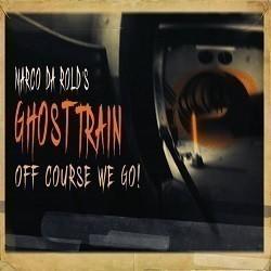 Marco da Rold's Ghost Train - Off Course We Go!