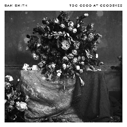 Too Good At Goodbye - Sam Smith